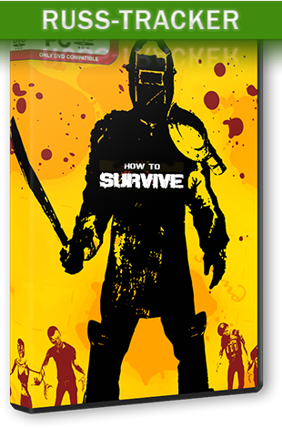 How To Survive [Update 5 + 4 DLC] (2013) PC